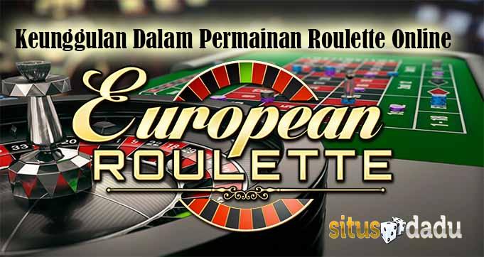 Keunggulan Dalam Permainan Roulette Online