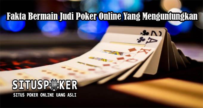 Fakta Bermain Judi Poker Online Yang Menguntungkan