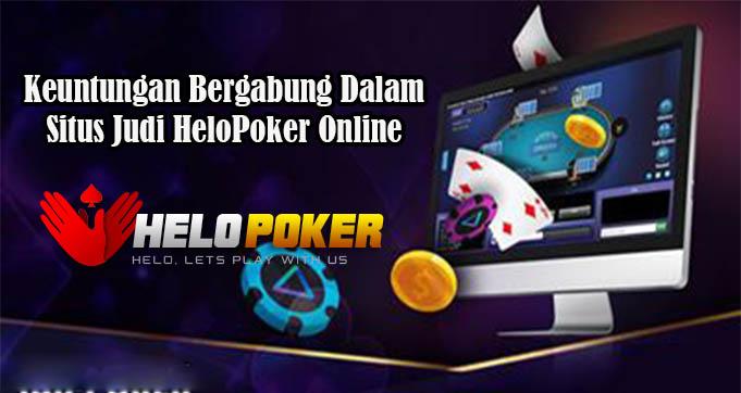 Keuntungan Bergabung Dalam Situs Judi HeloPoker Online
