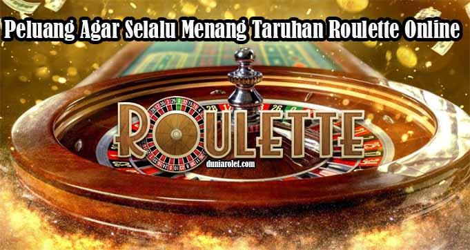 Peluang Agar Selalu Menang Taruhan Roulette Online