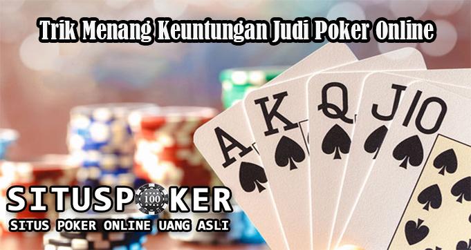 Trik Menang Keuntungan Judi Poker Online